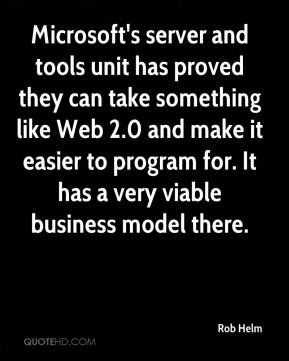 Microsoft's server and tools unit has proved they can take something like Web 2.0 and make it easier to program for. It has a very viable business model there.
