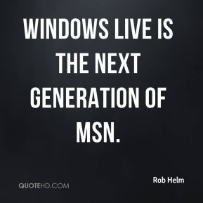 Windows Live is the next generation of MSN.