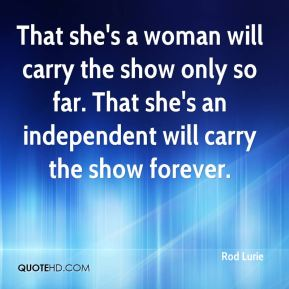 That she's a woman will carry the show only so far. That she's an independent will carry the show forever.
