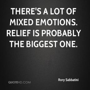 There's a lot of mixed emotions. Relief is probably the biggest one.