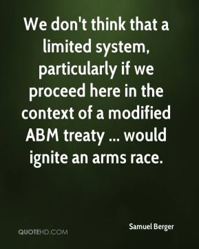 Samuel Berger  - We don't think that a limited system, particularly if we proceed here in the context of a modified ABM treaty ... would ignite an arms race.
