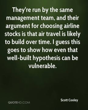 Scott Cooley  - They're run by the same management team, and their argument for choosing airline stocks is that air travel is likely to build over time. I guess this goes to show how even that well-built hypothesis can be vulnerable.