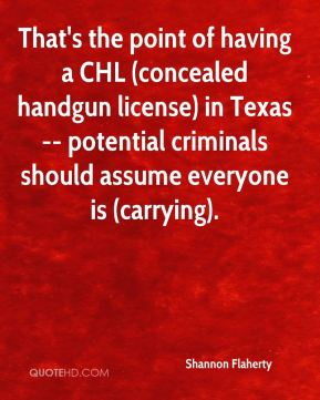That's the point of having a CHL (concealed handgun license) in Texas -- potential criminals should assume everyone is (carrying).