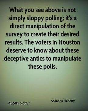 Shannon Flaherty  - What you see above is not simply sloppy polling; it's a direct manipulation of the survey to create their desired results. The voters in Houston deserve to know about these deceptive antics to manipulate these polls.