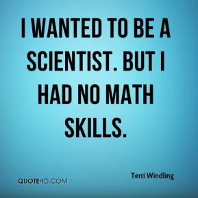 I wanted to be a scientist. But I had no math skills.
