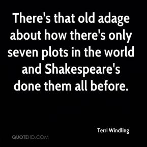 There's that old adage about how there's only seven plots in the world and Shakespeare's done them all before.