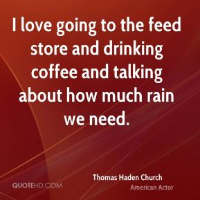 I love going to the feed store and drinking coffee and talking about how much rain we need.