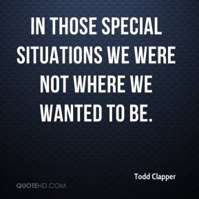 Todd Clapper  - In those special situations we were not where we wanted to be.