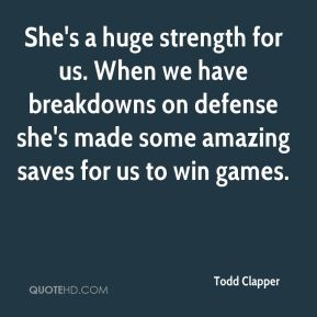She's a huge strength for us. When we have breakdowns on defense she's made some amazing saves for us to win games.