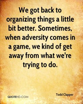 We got back to organizing things a little bit better. Sometimes, when adversity comes in a game, we kind of get away from what we're trying to do.