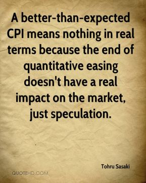 A better-than-expected CPI means nothing in real terms because the end of quantitative easing doesn't have a real impact on the market, just speculation.