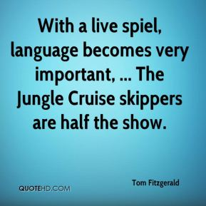 With a live spiel, language becomes very important, ... The Jungle Cruise skippers are half the show.