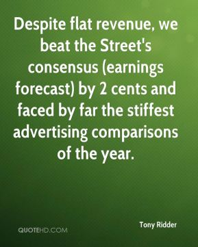 Tony Ridder  - Despite flat revenue, we beat the Street's consensus (earnings forecast) by 2 cents and faced by far the stiffest advertising comparisons of the year.