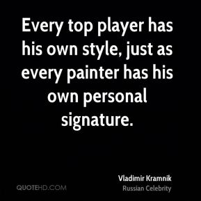 Vladimir Kramnik - Every top player has his own style, just as every painter has his own personal signature.