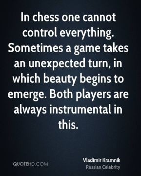 Vladimir Kramnik - In chess one cannot control everything. Sometimes a game takes an unexpected turn, in which beauty begins to emerge. Both players are always instrumental in this.