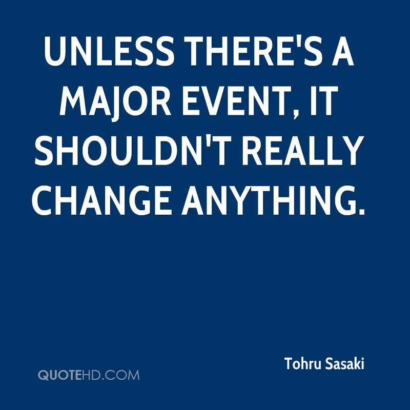 Unless there's a major event, it shouldn't really change anything.