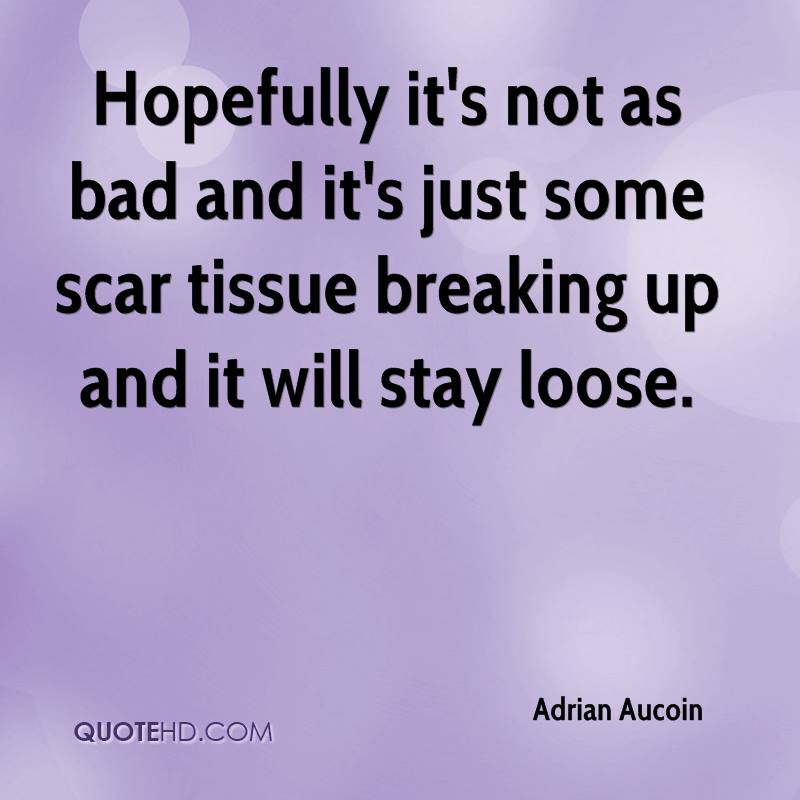 Hopefully it's not as bad and it's just some scar tissue breaking up and it will stay loose.