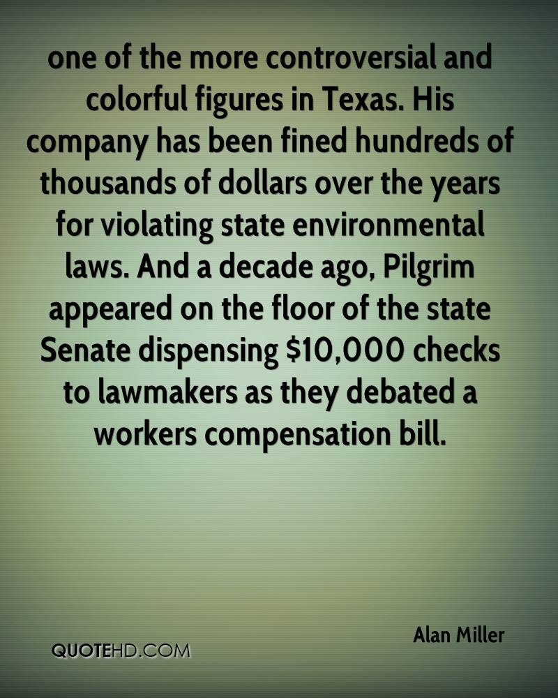 one of the more controversial and colorful figures in Texas. His company has been fined hundreds of thousands of dollars over the years for violating state environmental laws. And a decade ago, Pilgrim appeared on the floor of the state Senate dispensing $10,000 checks to lawmakers as they debated a workers compensation bill.