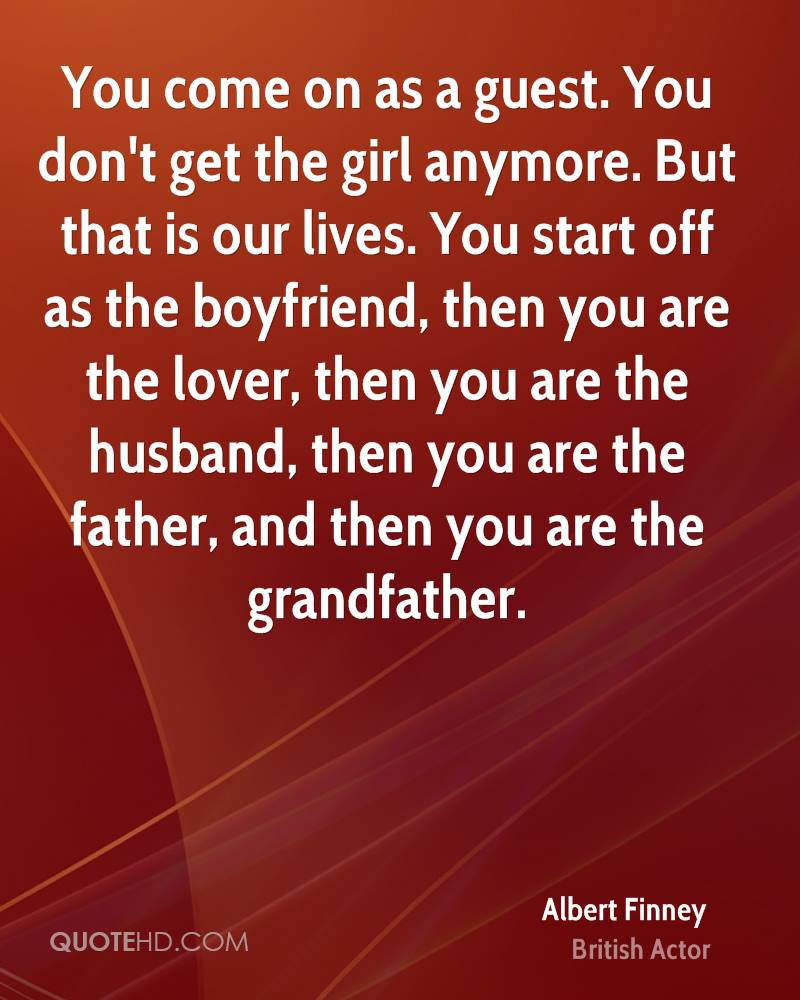 You come on as a guest. You don't get the girl anymore. But that is our lives. You start off as the boyfriend, then you are the lover, then you are the husband, then you are the father, and then you are the grandfather.