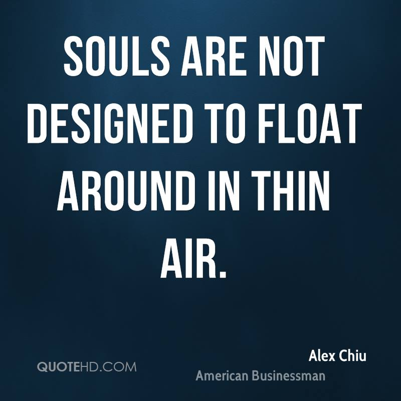 Souls are not designed to float around in thin air.
