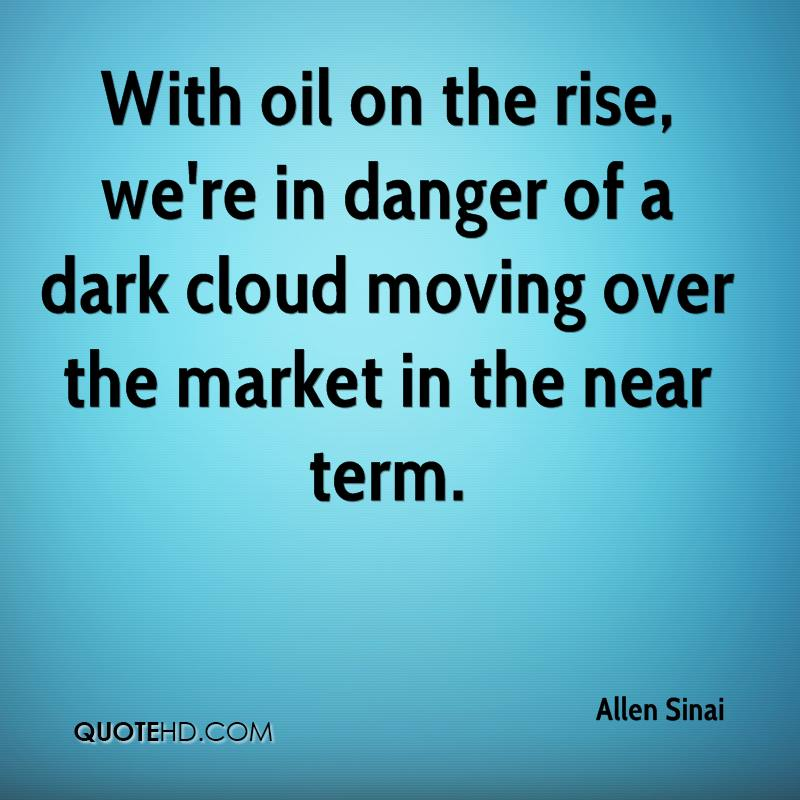 With oil on the rise, we're in danger of a dark cloud moving over the market in the near term.