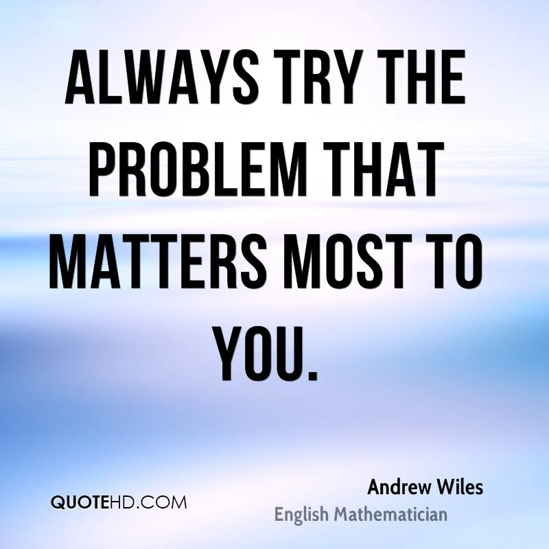 Always try the problem that matters most to you.