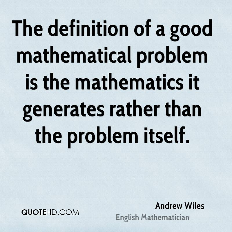 The definition of a good mathematical problem is the mathematics it generates rather than the problem itself.