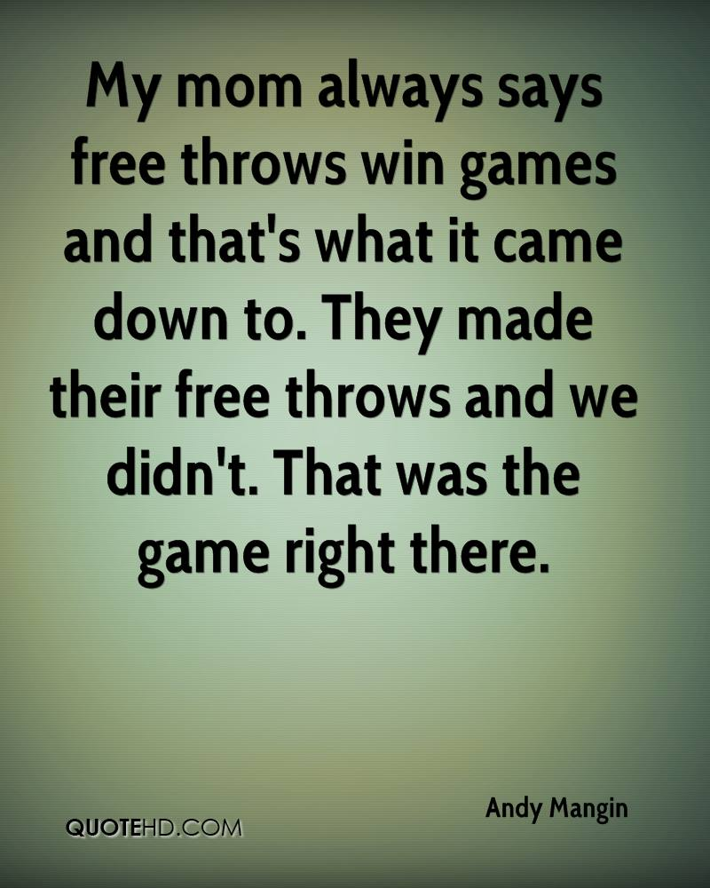 My mom always says free throws win games and that's what it came down to. They made their free throws and we didn't. That was the game right there.