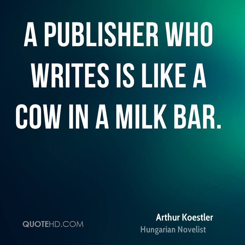 A publisher who writes is like a cow in a milk bar.