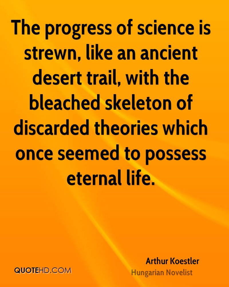 The progress of science is strewn, like an ancient desert trail, with the bleached skeleton of discarded theories which once seemed to possess eternal life.