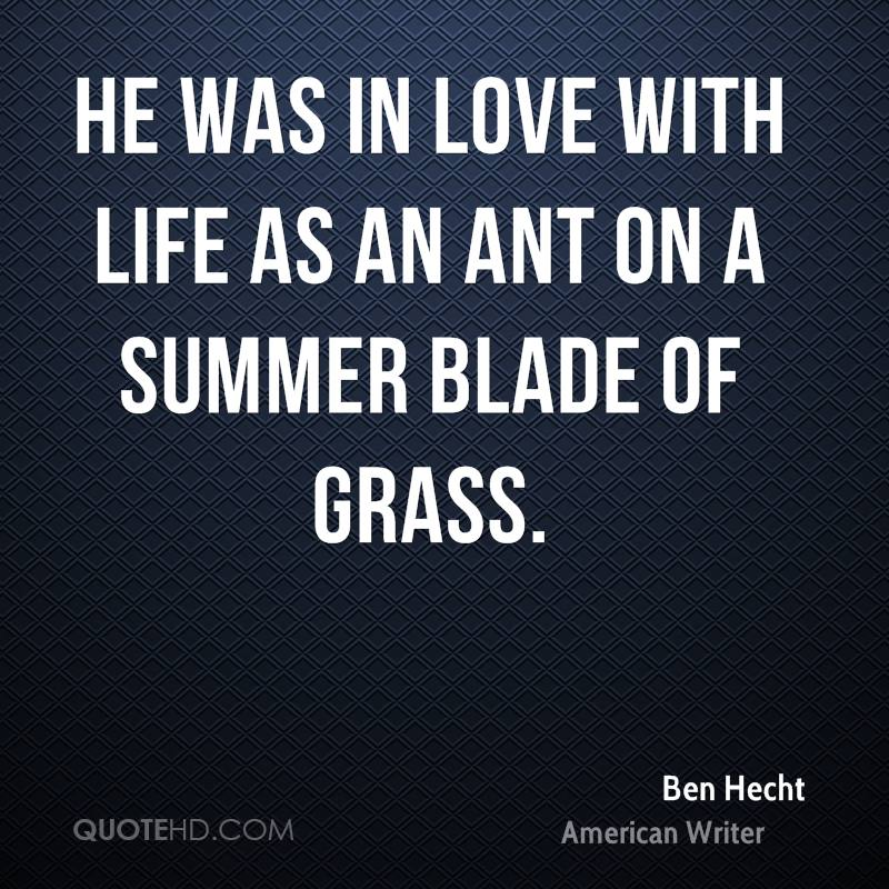 He was in love with life as an ant on a summer blade of grass.