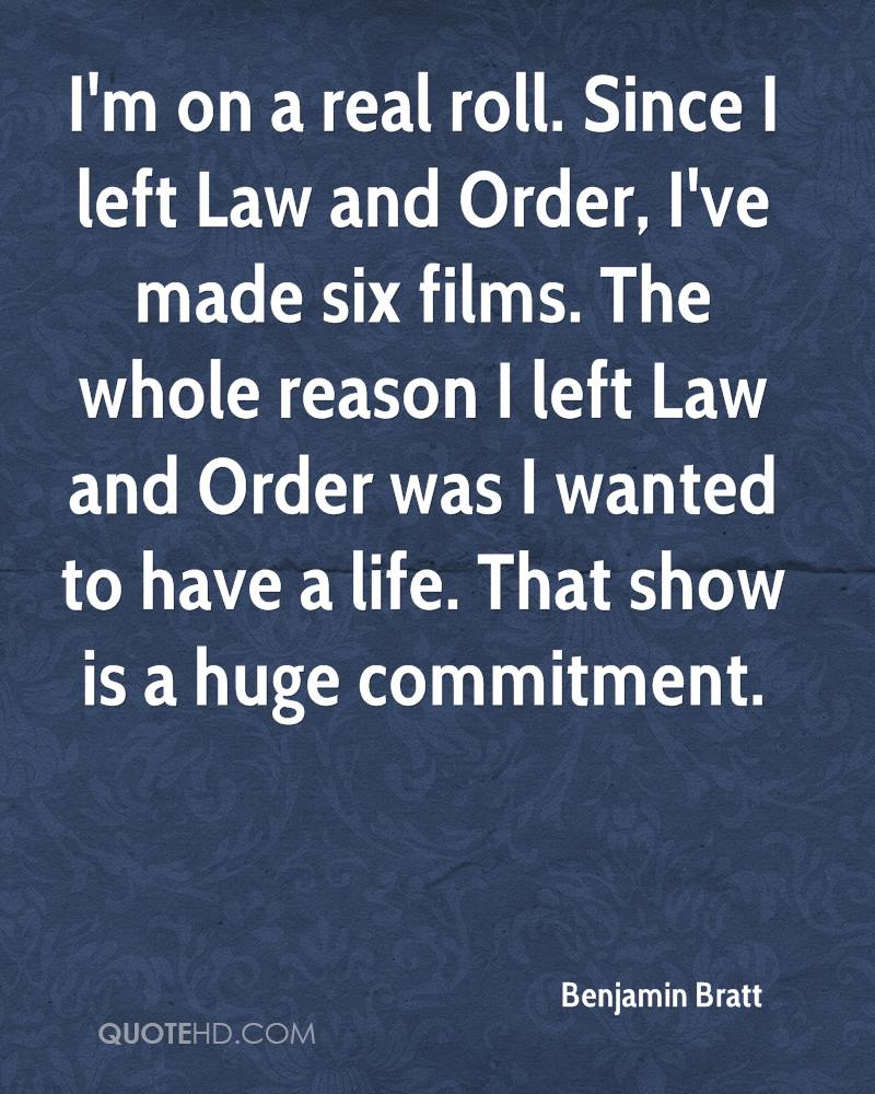 I'm on a real roll. Since I left Law and Order, I've made six films. The whole reason I left Law and Order was I wanted to have a life. That show is a huge commitment.