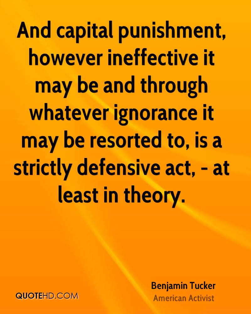 And capital punishment, however ineffective it may be and through whatever ignorance it may be resorted to, is a strictly defensive act, - at least in theory.