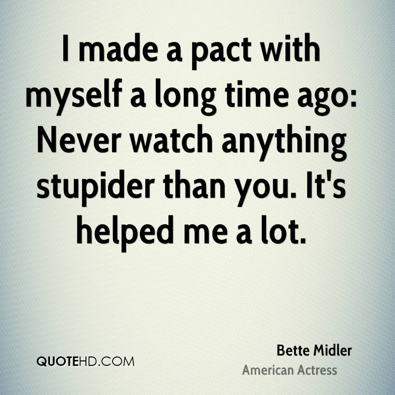 I made a pact with myself a long time ago: Never watch anything stupider than you. It's helped me a lot.