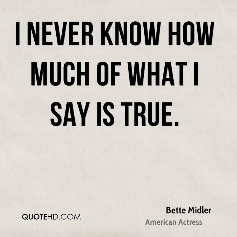 I never know how much of what I say is true.