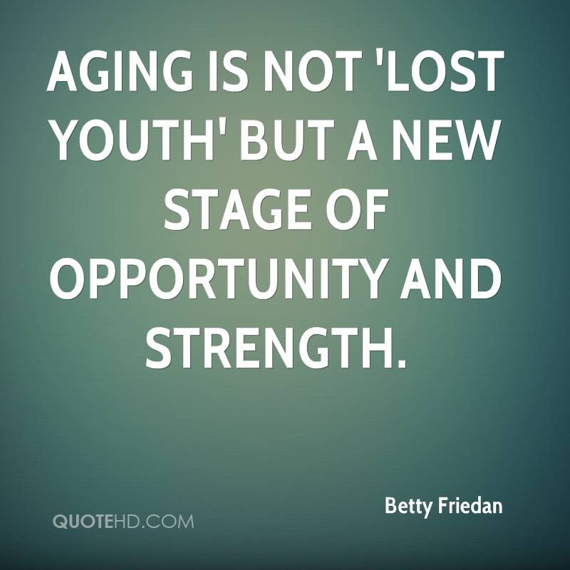 Aging is not 'lost youth' but a new stage of opportunity and strength.
