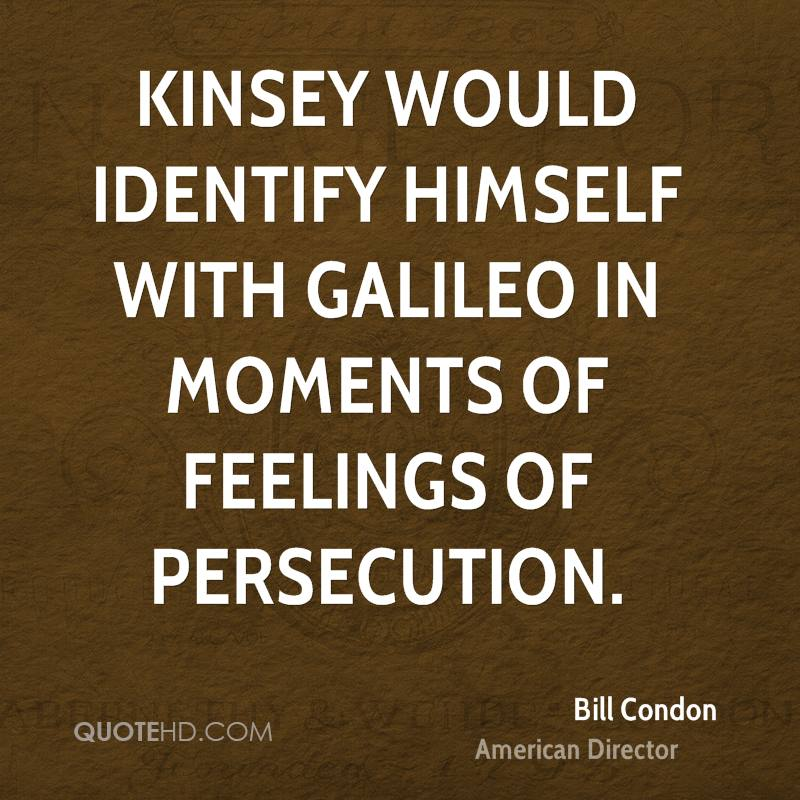 Kinsey would identify himself with Galileo in moments of feelings of persecution.
