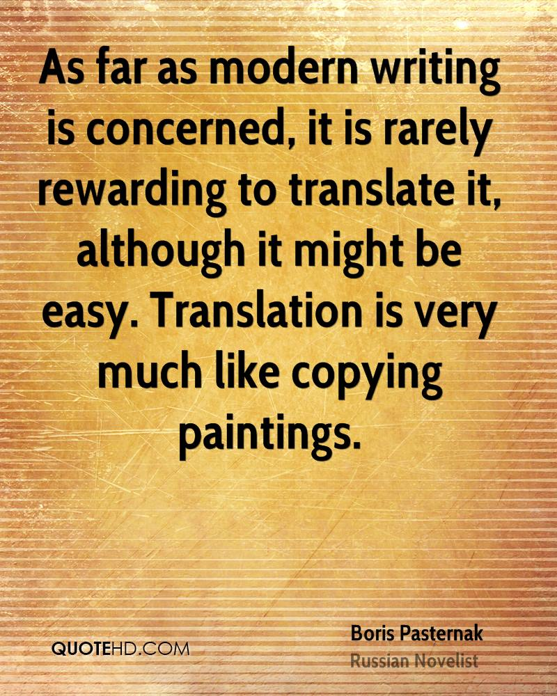 As far as modern writing is concerned, it is rarely rewarding to translate it, although it might be easy. Translation is very much like copying paintings.