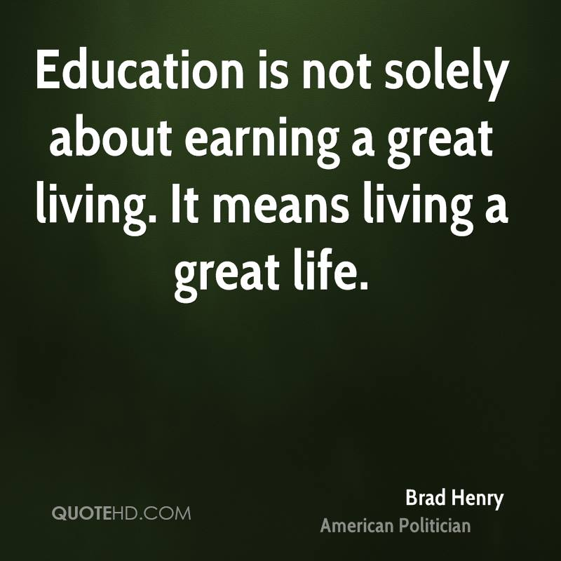 Education is not solely about earning a great living. It means living a great life.