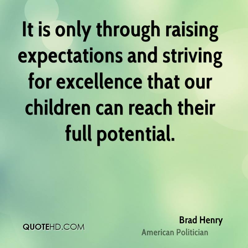 It is only through raising expectations and striving for excellence that our children can reach their full potential.