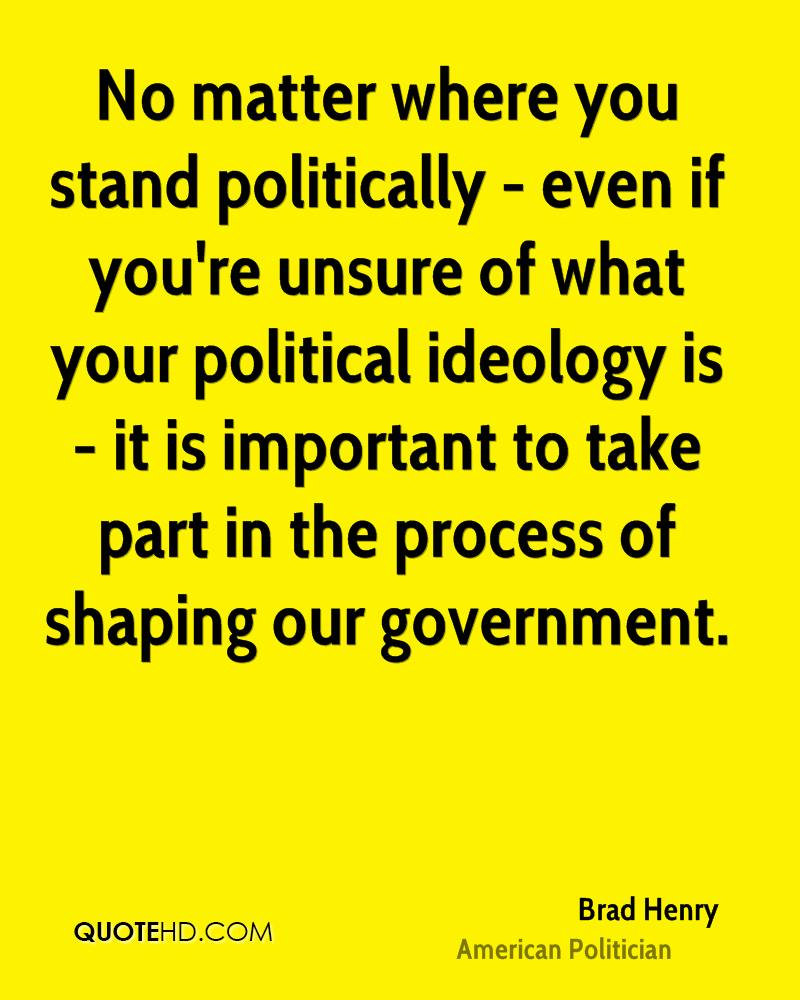 No matter where you stand politically - even if you're unsure of what your political ideology is - it is important to take part in the process of shaping our government.