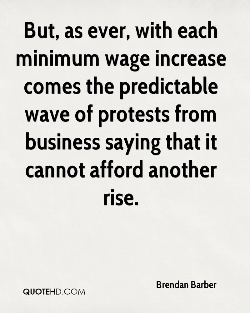 But, as ever, with each minimum wage increase comes the predictable wave of protests from business saying that it cannot afford another rise.