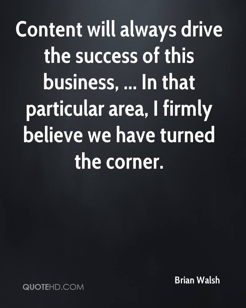 Content will always drive the success of this business, ... In that particular area, I firmly believe we have turned the corner.