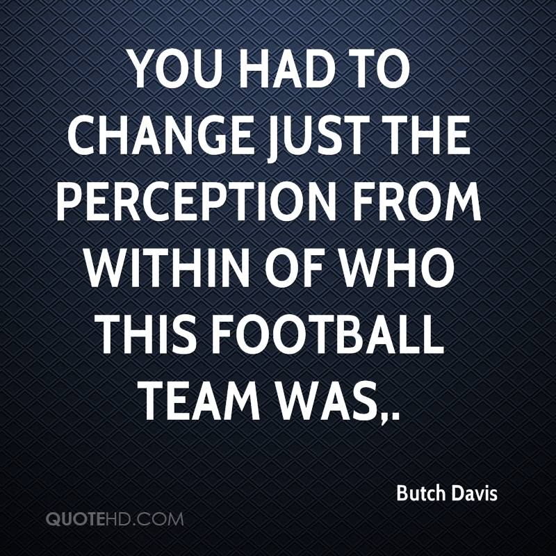 You had to change just the perception from within of who this football team was.
