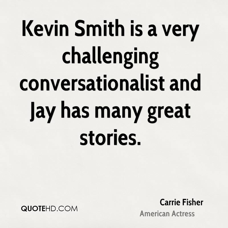 Kevin Smith is a very challenging conversationalist and Jay has many great stories.