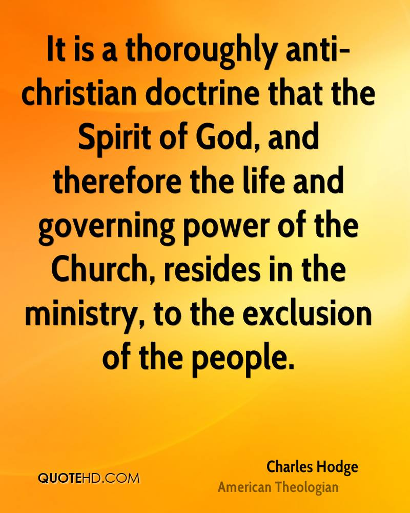 It is a thoroughly anti-christian doctrine that the Spirit of God, and therefore the life and governing power of the Church, resides in the ministry, to the exclusion of the people.