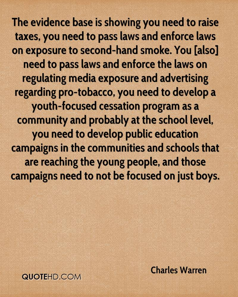 The evidence base is showing you need to raise taxes, you need to pass laws and enforce laws on exposure to second-hand smoke. You [also] need to pass laws and enforce the laws on regulating media exposure and advertising regarding pro-tobacco, you need to develop a youth-focused cessation program as a community and probably at the school level, you need to develop public education campaigns in the communities and schools that are reaching the young people, and those campaigns need to not be focused on just boys.
