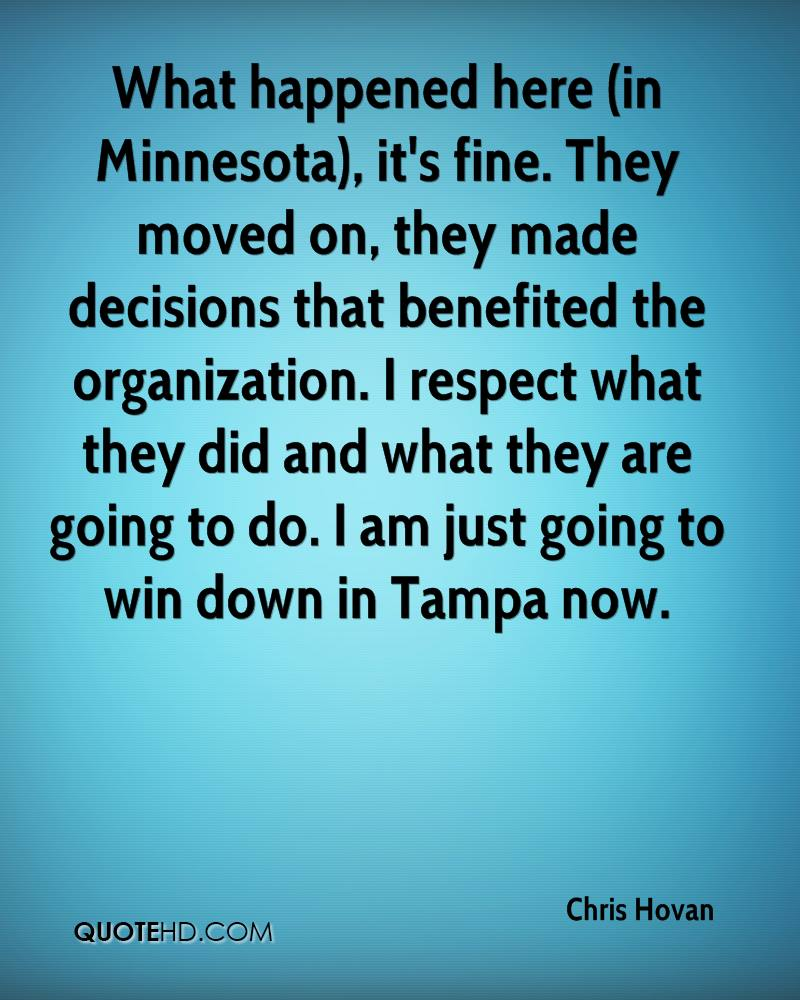What happened here (in Minnesota), it's fine. They moved on, they made decisions that benefited the organization. I respect what they did and what they are going to do. I am just going to win down in Tampa now.