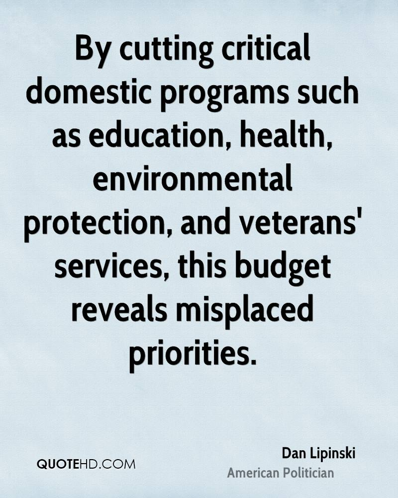 By cutting critical domestic programs such as education, health, environmental protection, and veterans' services, this budget reveals misplaced priorities.