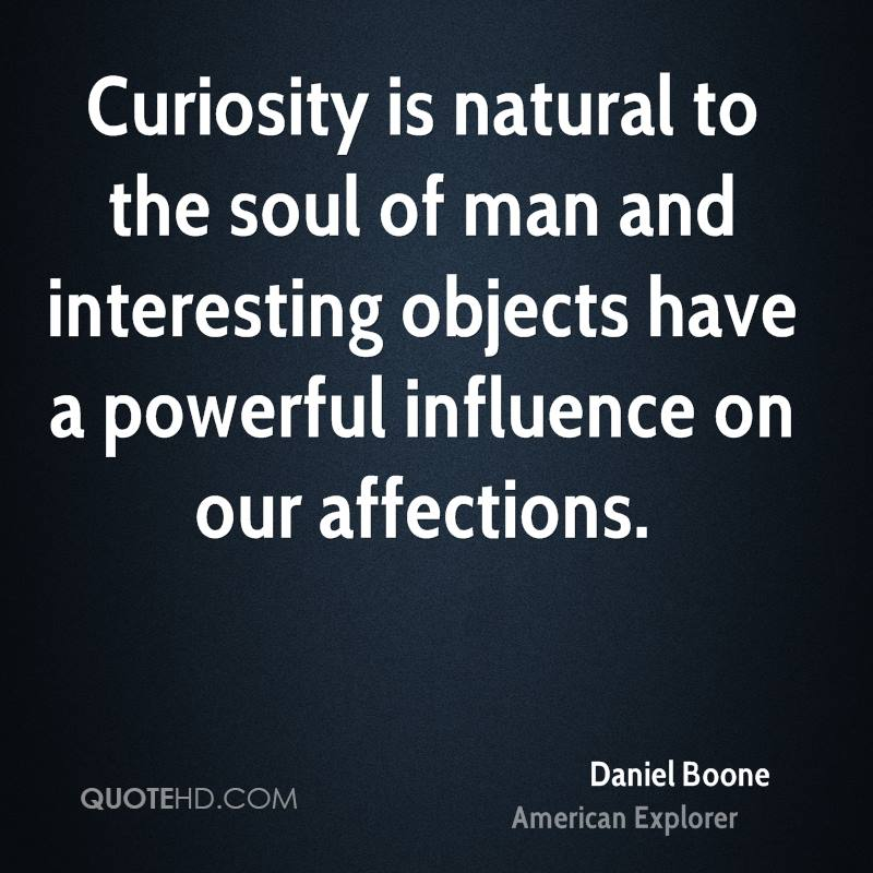 Curiosity is natural to the soul of man and interesting objects have a powerful influence on our affections.